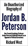 An Unauthorized Biography of Jordan B. Peterson: How Toronto Psychology Professor Jordan Peterson Established Himself as an Opponent of Political Correctness