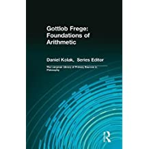 Gottlob Frege: Foundations of Arithmetic: (Longman Library of Primary Sources in Philosophy)