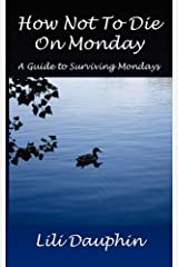 How Not To Die On Monday: A Guide To Surviving Mondays Paperback