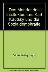 Das Mandat des Intellektuellen. Karl Kautsky und die Sozialdemokratie