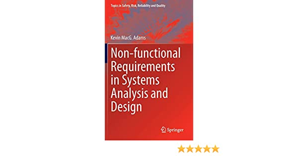 Non Functional Requirements In Systems Analysis And Design Topics In Safety Risk Reliability And Quality 28 Adams Kevin Macg 9783319183435 Amazon Com Books