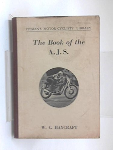 The book of the ajs: a reliable guide for owners of ajs motor-cycles (covers singles and vee-twins from 1932 to 1950) (cyclists' library series)