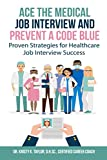 Ace the Medical Job Interview and Prevent a Code Blue: Proven Strategies for Healthcare Job Interview Success