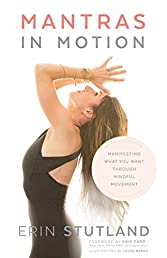 Mantras in Motion: Manifesting What You Want through Mindful Movement