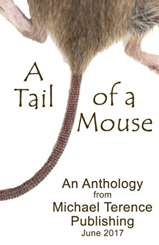 A Tail of a Mouse: An Anthology from Michael Terence Publishing