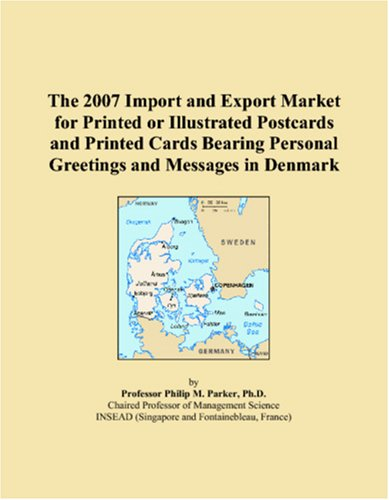 Denmark Postcard - The 2007 Import and Export Market for Printed or Illustrated Postcards and Printed Cards Bearing Personal Greetings and Messages in Denmark