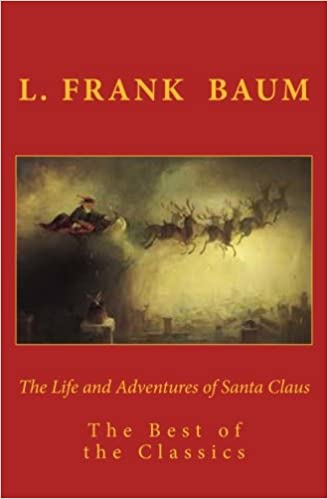The Life And Adventures Of Santa Claus The Best Of The Classics L