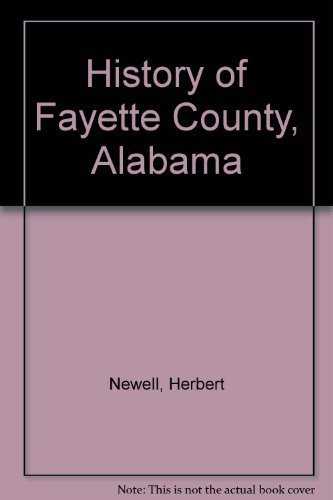 Fayette County, Alabama, History of. by Herbert Newell, Jeanie Newell (1960) Hardcover