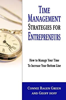 Time Management Strategies for Entrepreneurs: How to Manage Your Time to Increase Your Bottom Line by [Green, Connie Ragen, Hoff, Geoff]