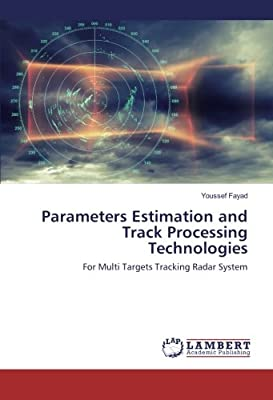 Parameters Estimation and Track Processing Technologies: For Multi Targets Tracking Radar System