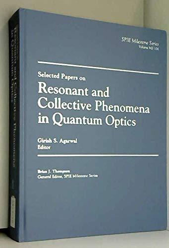 Selected Papers on Resonant and Collective Phenomena in Quantum Optics (SPIE Milestone Series Vol. MS104)