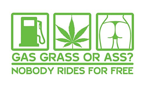 Medium Tuner - Gas Grass or Ass, Nobody Rides For Free Stoner Tuner Lifestyle Vinyl Decal - Medium - Green