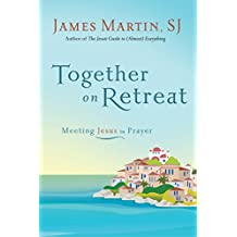 Together on Retreat: Meeting Jesus in Prayer