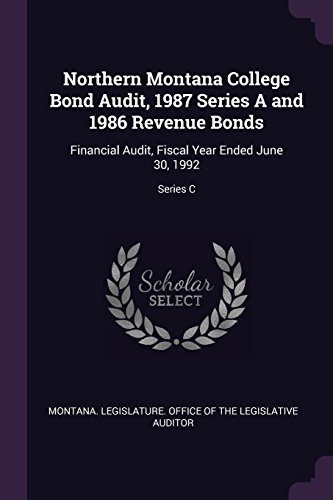 Northern Montana College Bond Audit, 1987 Series A and 1986 Revenue Bonds: Financial Audit, Fiscal Year Ended June 30, 1992; Series (Revenue Bond)