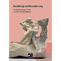 scala / Lektüre für den binnendifferenzierten Lateinunterricht: scala / Beziehung und Bezauberung: Lektüre für den binnendifferenzierten ... junger Liebe in Ovids Metamorphosen