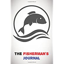 """The Fisherman's Journal: Fisherman's Journal / Logbook 150Pages 6x9"""""""