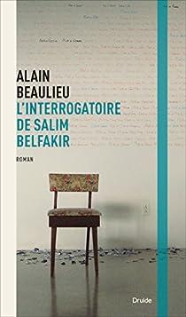 L'interrogatoire de Salim Belfakir par Beaulieu