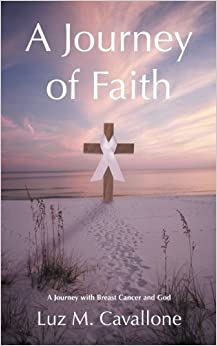 A Journey of Faith: A Journey with Breast Cancer and God