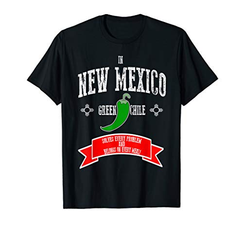 New Mexico Green Chile Solves Every Problem Every Meal T-Shirt (Best Green Chile Cheeseburger In New Mexico)