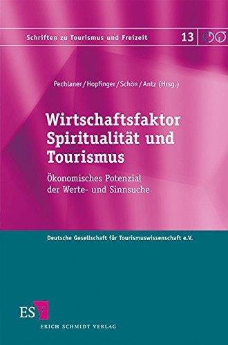 Wirtschaftsfaktor Spiritualität und Tourismus: Ökonomisches Potenzial der Werte- und Sinnsuche (Schriften zu Tourismus und Freizeit, Band 13)