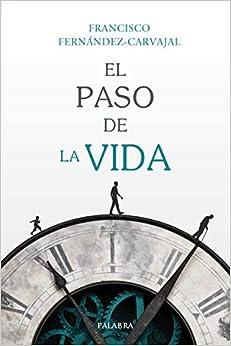 El Paso De La Vida. por Francisco Fernández-carvajal