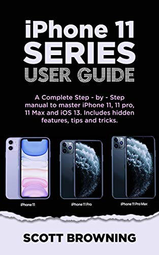 iPhone 11 Series User Guide: A Complete Step-by-step Manual to Master iPhone 11, 11 pro, 11 max and iOS 13. Includes hidden features, tips and tricks PDF