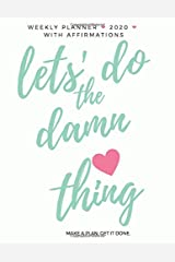 Weekly Planner. 2020 With Affirmations. Let's do the damn thing! Make a plan. Get it done.: Motivate yourself. Large 8.5 x11 matte cover, two pages ... to write affirmations (Positive Planners) Paperback
