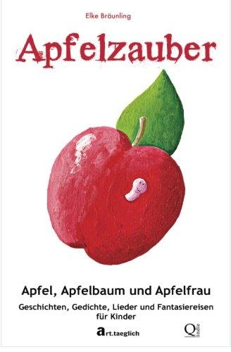 Apfelzauber - Apfel, Apfelbaum und Apfelfrau: Geschichten, Lieder und Fantasiereisen