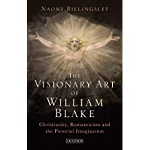 The Visionary Art of William Blake: Christianity, Romanticism and Representing the Divine