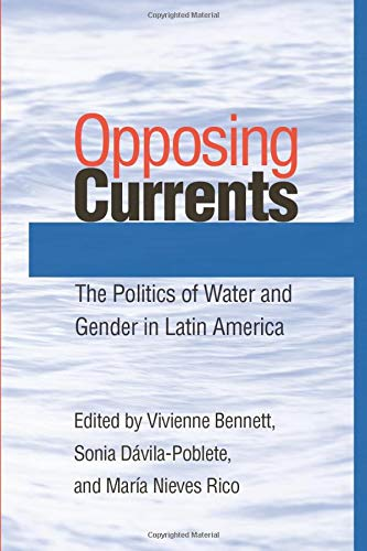 Opposing Currents: The Politics of Water and Gender in Latin America (Pitt Latin American Series)