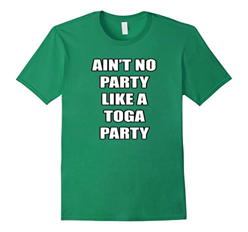 Mens Ain't No Party Like A Toga Party Shirt College Party Shirt Medium Kelly Green