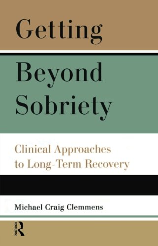 Getting Beyond Sobriety: Clinical Approaches to Long-Term Recovery