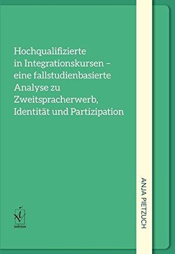 Hochqualifizierte in Integrationskursen – eine fallstudienorientierte Analyse zu Zweitspracherwerb, Identität und Partizipation
