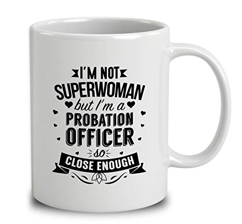 Im Not Superwoman But Im A Probation Officer Coffee Mug (White, 11 ()