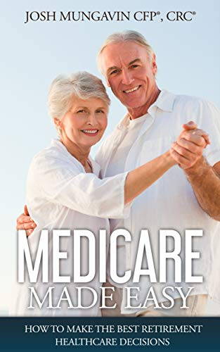 Medicare Made Easy: How to Make the Best Retirement Healthcare - To Easy An How Make
