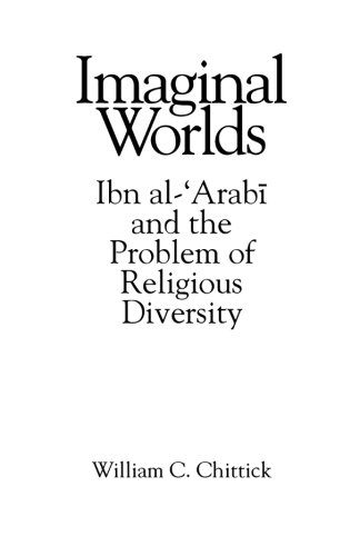 Imaginal Worlds: Ibn al-'Arabi and the Problem of Religious Diversity (Suny Series, Islam)