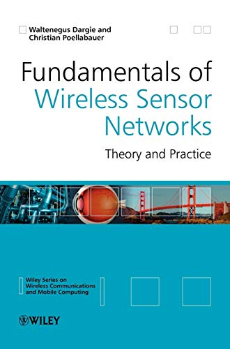 Fundamentals of Wireless Sensor Networks: Theory and Practice
