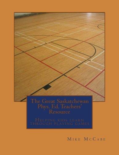 The Great Saskatchewan Phys. Ed. Teachers' Resource (The Great Canadian Phys. Ed. Teachers' Resource) PDF ePub ebook