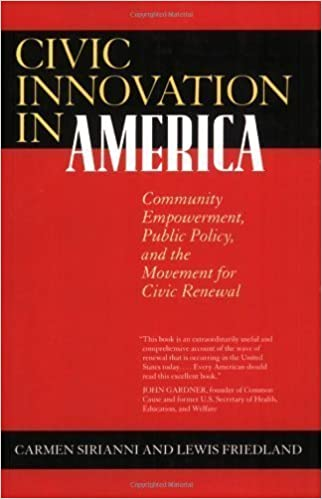 Civic Innovation in America: Community Empowerment, Public Policy, and the Movement for Civic Renewal 1st (first) Edition by Sirianni, Carmen, Friedland, Lewis [2001]