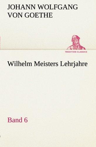 Wilhelm Meisters Lehrjahre — Band 6 (TREDITION CLASSICS) (German Edition) ebook