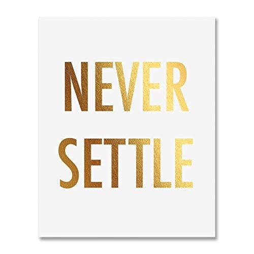 Never Settle Gold Foil Art Print Inspirational Motivational Girlboss Quote Metallic Poster 8 inches x 10 inches A5
