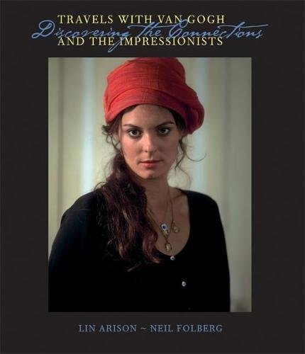 Travels With Van Gogh and the Impressionists: Discovering the Connections (Lin Arison) ebook