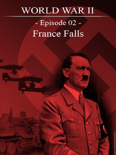 World War Ii   Episode 02   France Falls