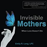 Invisible Mothers: When Love Doesn't Die
