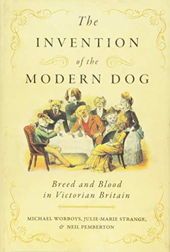 - The Invention of the Modern Dog: Breed and Blood in Victorian Britain (Animals, History, Culture)
