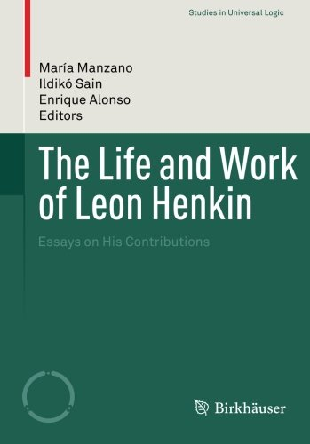 The Life and Work of Leon Henkin: Essays on His Contributions (Studies in Universal Logic) by Birkhäuser