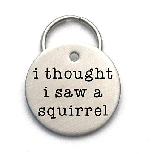 I Thought I Saw a Squirrel - Engraved Metal Pet Tag by Critter Bling