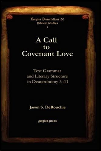 Book A Call to Covenant Love: Text Grammar and Literary Structure in Deuteronomy 5-11 (Gorgias Dissertations)