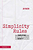 Simplicity Rules: How Simplifying What We Do in the Classroom Can Benefit Children (English Edition)