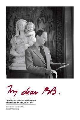 Read Online The Letters of Bernard Berenson and Kenneth Clark 1925–1959 My Dear BB (Hardback) - Common pdf epub
